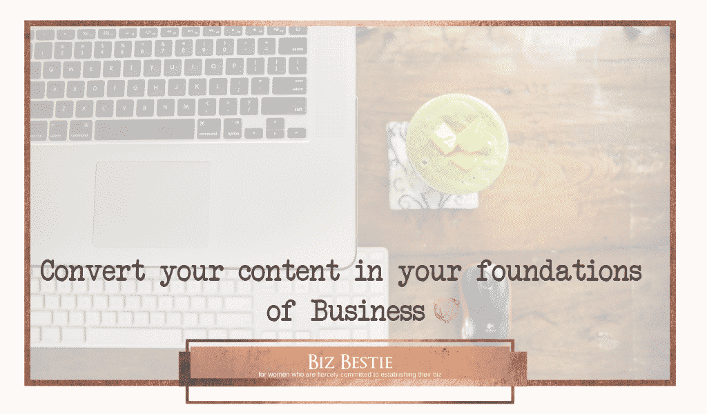 Convert your content in your foundations of Business.