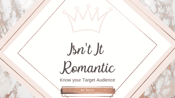 Isn't Business Romantic – Knowing your Target Audience